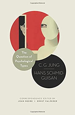 The Question of Psychological Types: The Correspondence of C. G. Jung and Hans Schmid-Guisan, 1915-1916 9780691155616