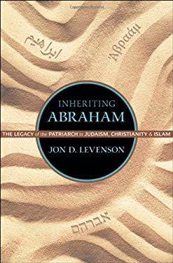 Inheriting Abraham: The Legacy of the Patriarch in Judaism, Christianity, and Islam 9780691155692
