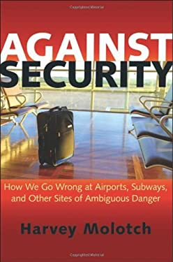 Against Security: How We Go Wrong at Airports, Subways, and Other Sites of Ambiguous Danger 9780691155814