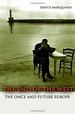 The End of the West: The Once and Future Europe (New in Paper) 9780691156088