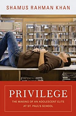 Privilege: The Making of an Adolescent Elite at St. Paul's School 9780691156231