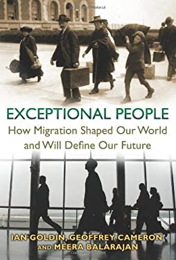 Exceptional People: How Migration Shaped Our World and Will Define Our Future 9780691156316