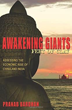 Awakening Giants, Feet of Clay: Assessing the Economic Rise of China and India (New in Paper) 9780691156408