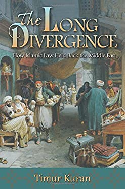 The Long Divergence: How Islamic Law Held Back the Middle East 9780691156415