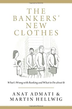 The Bankers' New Clothes: What's Wrong with Banking and What to Do About It 9780691156842