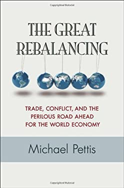 The Great Rebalancing - Trade, Conflict, and the Perilous Road Ahead for the World Economy 9780691158686