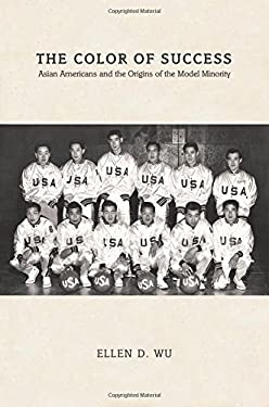 The Color of Success: Asian Americans and the Origins of the Model Minority (Politics and Society in Twentieth-Century America)
