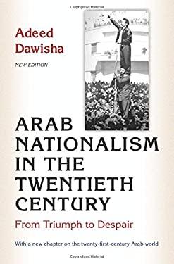 Arab Nationalism in the Twentieth Century: From Triumph to Despair
