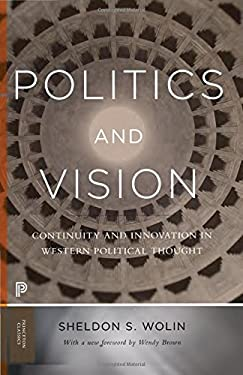 Politics and Vision: Continuity and Innovation in Western Political Thought (Princeton Classics)