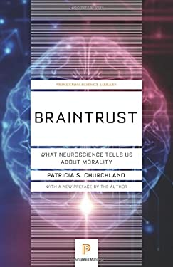 Braintrust: What Neuroscience Tells Us about Morality (Princeton Science Library)