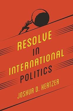 Resolve in International Politics (Princeton Studies in Political Behavior)