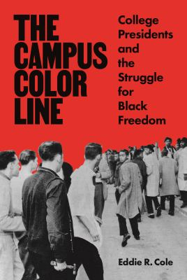 The Campus Color Line: College Presidents and the Struggle for Black Freedom