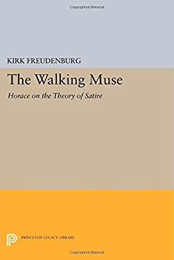 The Walking Muse: Horace on the Theory of Satire (Princeton Legacy Library)