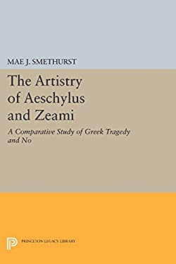 The Artistry of Aeschylus and Zeami: A Comparative Study of Greek Tragedy and No (Princeton Legacy Library)