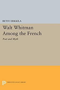 Walt Whitman Among the French: Poet and Myth (Princeton Legacy Library)