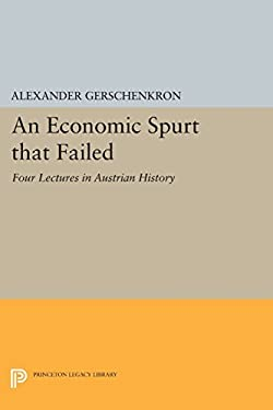 An Economic Spurt that Failed: Four Lectures in Austrian History (Eliot Janeway Lectures on Historical Economics)