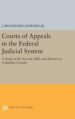 Courts of Appeals in the Federal Judicial System: A Study of the Second, Fifth, and District of Columbia Circuits (Princeton Legacy Library)