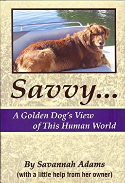 Savvy: A Golden Dog's View of This Human World 9780692012086