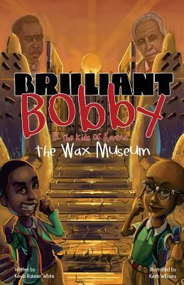 Brilliant Bobby and The Kids of Karma: Wax Museum (Volume 1)