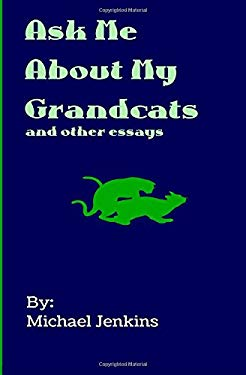 Ask Me About My Grandcats: And other essays