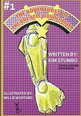 The Adventures of The One Arm Wondermom (Volume 1)