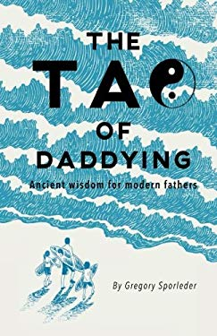 The Tao of Daddying: Ancient Wisdom For Modern Fathers