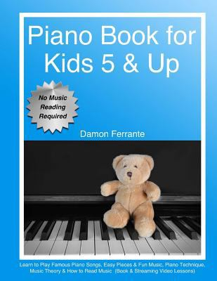 Piano Book for Kids 5 & Up - Beginner Level: Learn to Play Famous Piano Songs, Easy Pieces & Fun Music, Piano Technique, Music Theory & How to Read Mu