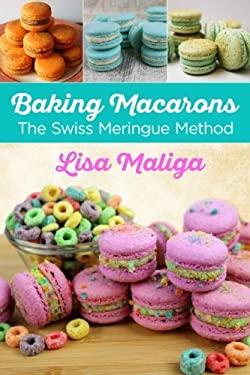 Baking Macarons: The Swiss Meringue Method