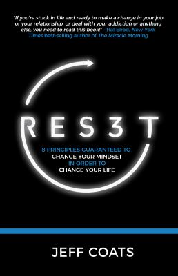 Res3t: 8 Principles Guaranteed to Change Your Mindset In Order To Change Your Life
