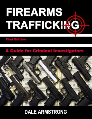 Firearms Trafficking - A Guide for Criminal Investigators
