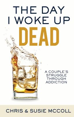 The Day I Woke Up Dead: A Couple's Struggle Through Addiction