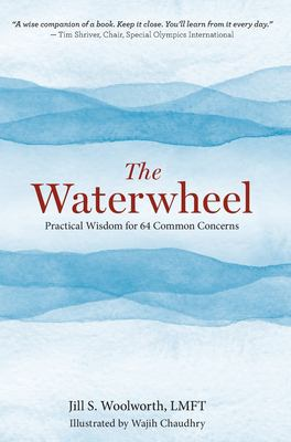 The Waterwheel: Practical Wisdom for 64 Common Concerns