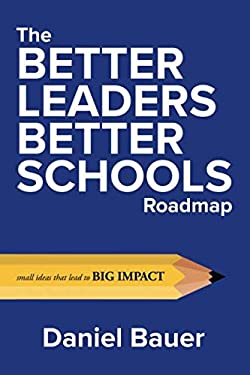 The Better Leaders Better Schools Roadmap: Small Ideas That Lead to Big Impact