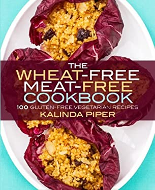 The Wheat-Free Meat-Free Cookbook: 100 Gluten-Free Vegetarian Recipes