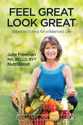 Feel Great, Look Great: Balanced Eating for a Balanced Life