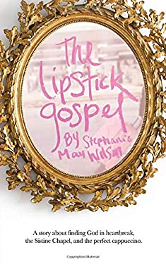 The Lipstick Gospel: A Story About Finding God in Heartbreak, the Sistine Chapel, and the Perfect Cappuccino