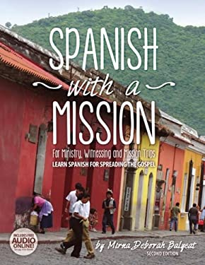 Spanish with a Mission: For Ministry, Witnessing, and Mission Trips Learn Spanish for Spreading the Gospel 2nd edition