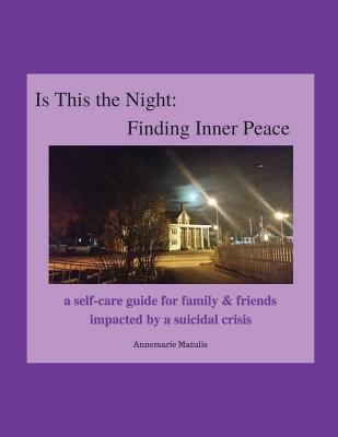Is This the Night: Finding Inner Peace: a self-care guide for family & friends impacted by a suicidal crisis