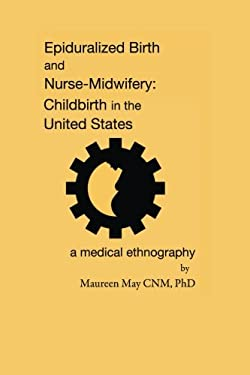 Epiduralized Birth and Nurse-Midwifery: Childbirth in the United States. A Medical Ethnography