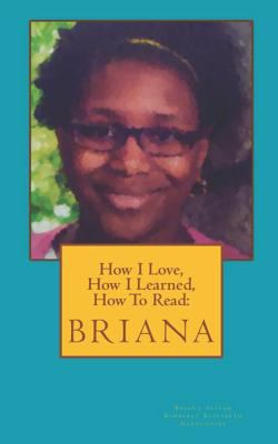 How I Love, How I Learned, How to Read: Briana (Volume 1)