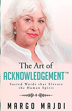 The Art of Acknowledgement: Sacred Words that Elevate The Human Spirit