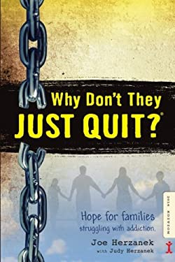 Why Don't They JUST QUIT?: Hope for families struggling with addiction.