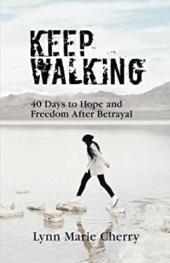 Keep Walking: 40 Days To Hope And Freedom After Betrayal