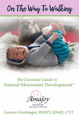 On the Way to Walking: The Essential Guide to Natural Movement Development