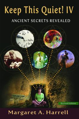 Keep This Quiet! IV: Ancient Secrets Revealed (Volume 4)
