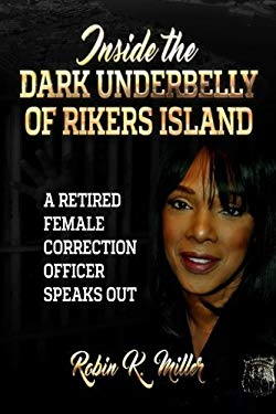 Inside the Dark Underbelly of Rikers Island: (A Retired Female Correction Officer Speaks Out)