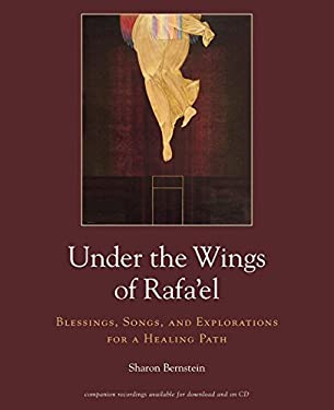 Under the Wings of Rafa'el: Blessings, Songs, and Explorations for a Healing Path