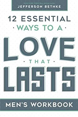 Love That Lasts For Men (12 Essential Ways Workbooks) (Volume 1)