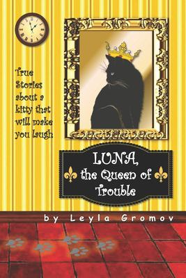 Luna, the Queen of Trouble: True Stories about a kitty that will make you laugh