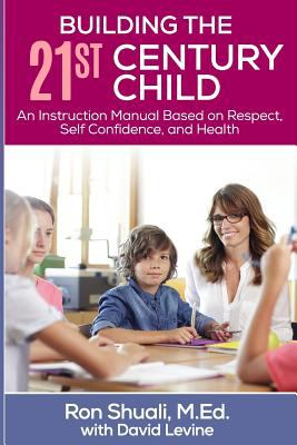 Building the 21st Century Child: An Instruction Manual Based on Respect, Self Confidence, and Health